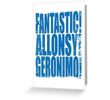 FANTASTIC! ALLONSY!! GERONIMO!!! Greeting Card