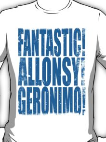FANTASTIC! ALLONSY!! GERONIMO!!! T-Shirt