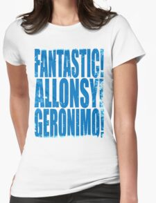 FANTASTIC! ALLONSY!! GERONIMO!!! Womens Fitted T-Shirt