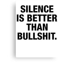 SILENCE IS BETTER THAN BULLSHIT (white type) Canvas Print
