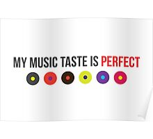 My music taste is perfect! Poster