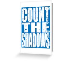 Count The Shadows (WHITE) Greeting Card