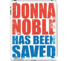 Donna Noble has been SAVED iPad Case/Skin
