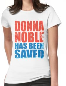 Donna Noble has been SAVED Womens Fitted T-Shirt