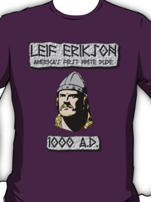 Leif Erikson: America's First White Dude T-Shirt