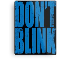 DON'T BLINK (BLUE) Metal Print