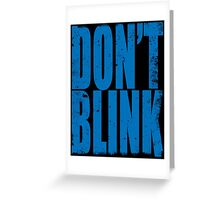 DON'T BLINK (BLUE) Greeting Card
