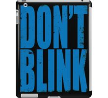 DON'T BLINK (BLUE) iPad Case/Skin