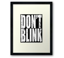 DON'T BLINK (WHITE) Framed Print
