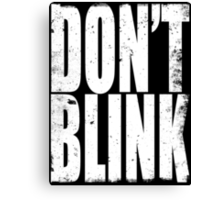 DON'T BLINK (WHITE) Canvas Print
