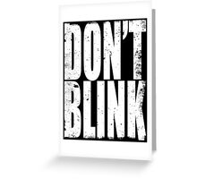 DON'T BLINK (WHITE) Greeting Card
