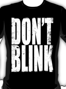 DON'T BLINK (WHITE) T-Shirt
