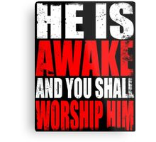 HE IS AWAKE Metal Print