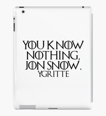 You know nothing... (Game of Thrones) iPad Case/Skin