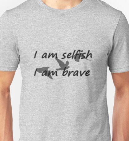 I am selfish, I am brave. Unisex T-Shirt