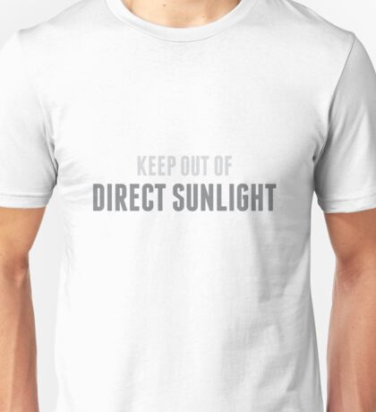 Keep Out Of Direct Sunlight Unisex T-Shirt