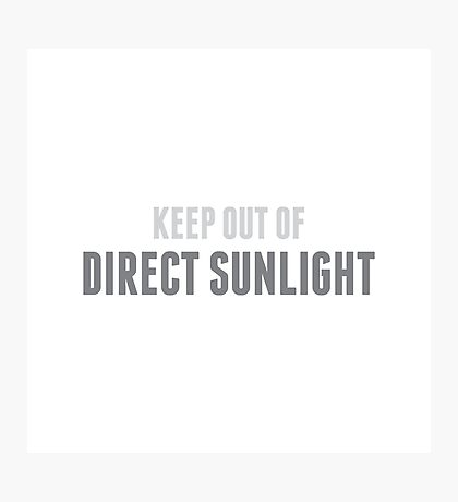 Keep Out Of Direct Sunlight Photographic Print