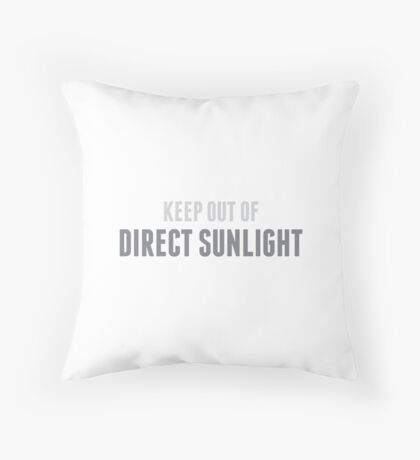 Keep Out Of Direct Sunlight Throw Pillow