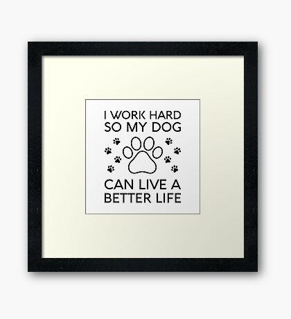 Dog Better Life Framed Print