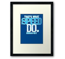 Thats What Speed Do Framed Print