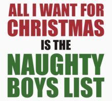 ALL I WANT FOR CHRISTMAS IS THE NAUGHTY BOYS LIST Kids Clothes