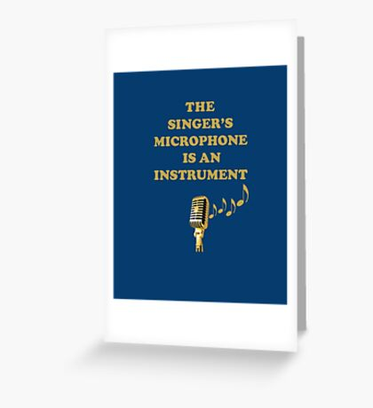 The Singer's Microphone Is An Instrument Greeting Card