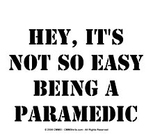 Hey, It's Not So Easy Being A Paramedic - Black Text by cmmei
