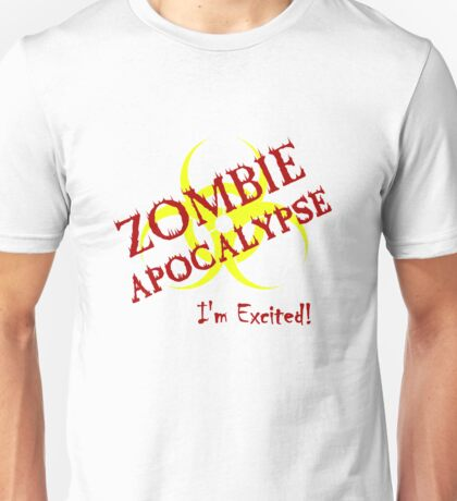 I'm excited for the Zombie Apocalypse Unisex T-Shirt