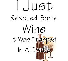 I Just Rescued Wine Photographic Print