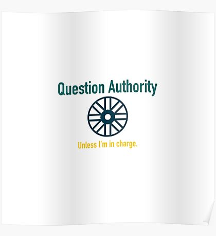 Question Authority - Unless I'm In Charge Wheel Design T-Shirt Poster