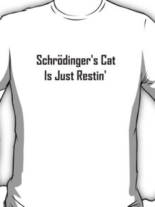 Schrodinger's Cat Is Just Restin'  T-Shirt