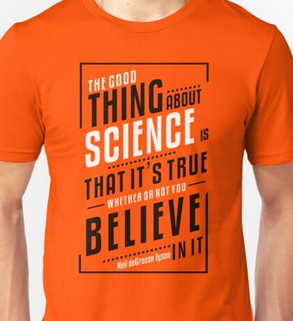 Official Neil deGrasse Tyson - The Good Thing About Science Tee Unisex T-Shirt