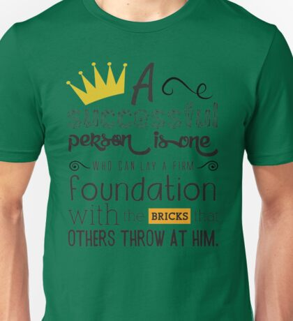 A Successful Person Is One Who Can Lay A Firm Foundation With The Bricks That Others Throw At Him. Unisex T-Shirt