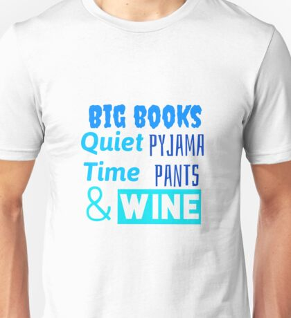 Big books, quiet time, and wine! Unisex T-Shirt