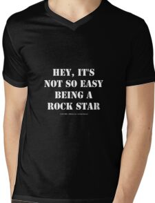Hey, It's Not So Easy Being A Rock Star - White Text Mens V-Neck T-Shirt