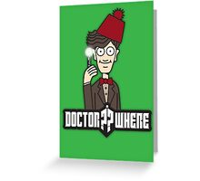 Doctor Where Greeting Card
