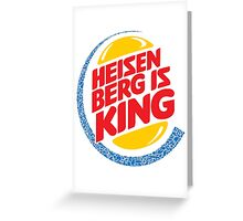Heisenberg Is King Greeting Card