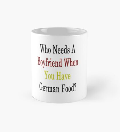 Who Needs A Boyfriend When You Have German Food?  Mug