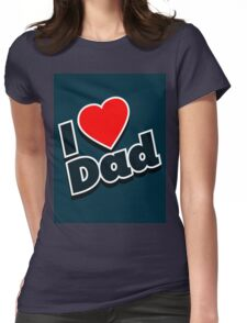 I Love Dad Womens Fitted T-Shirt