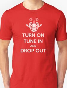 TURN ON TUNE IN AND DROP OUT Unisex T-Shirt