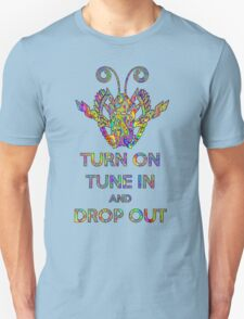 TURN ON TUNE IN AND DROP OUT v2 Unisex T-Shirt