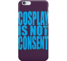 Cosplay IS NOT Consent!! (BLUE) iPhone Case/Skin