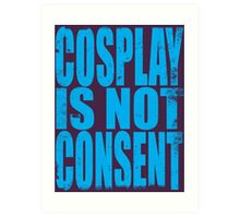 Cosplay IS NOT Consent!! (BLUE) Art Print