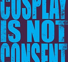 Cosplay IS NOT Consent!! (BLUE) by Penelope Barbalios
