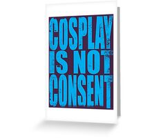 Cosplay IS NOT Consent!! (BLUE) Greeting Card