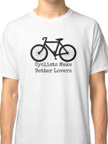 cyclists make better lovers Classic T-Shirt