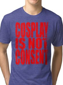 Cosplay IS NOT Consent!! (RED) Tri-blend T-Shirt