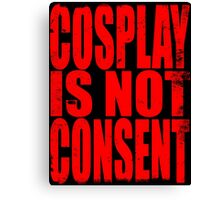 Cosplay IS NOT Consent!! (RED) Canvas Print
