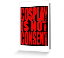 Cosplay IS NOT Consent!! (RED) Greeting Card