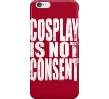 Cosplay IS NOT Consent!! (WHITE) iPhone Case/Skin